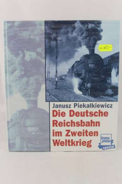 """Eisenbahnbuch """"Die Deutsche Reichsbahn im zweiten Weltkrieg"""" Janus Piekalkwiewicz"""