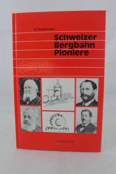 """Eisenbahnbuch """"Schweizer Bergbahn Pioniere"""" W.Stadelmann"""