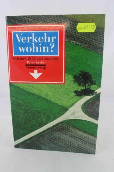 """Eisenbahnbuch """"Verkehr wohin ?"""" Zwische Bahn und Autobahn, Peter Krebs"""