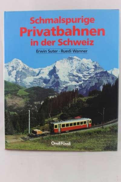 """Eisenbahnbuch """"Schmalspurige Privatbahnen in der Schweiz"""" Erwin Suter / Ruedi Wanner"""