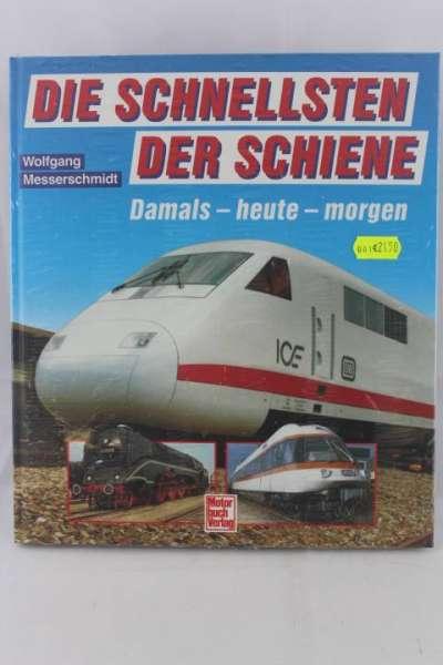 """Eisenbahnbuch """"Die Schnellsten der Schiene, Damals-heute-morgen"""" Wolfgang Messerschmidt"""