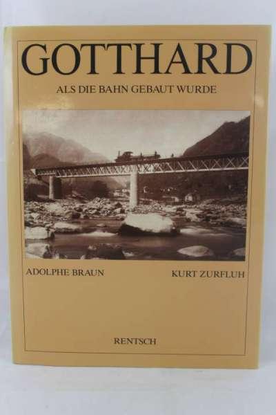 """Eisenbahnbuch """"Gotthard, als die Bahn gebaut wurde"""" Adolphe Braun / Kurt Zurfluh"""