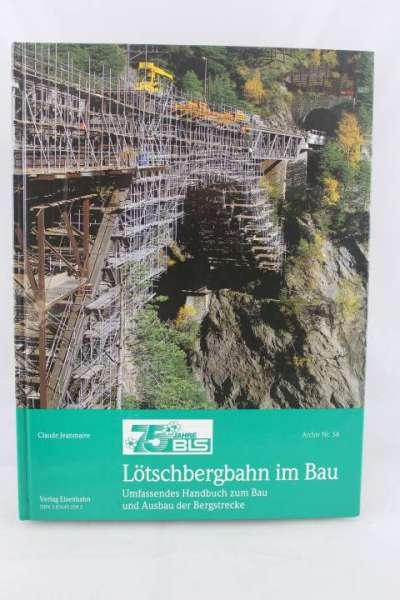 """Eisenbahnbuch """"Lötschbergbahn im Bau"""" Claude Jeanmaire"""